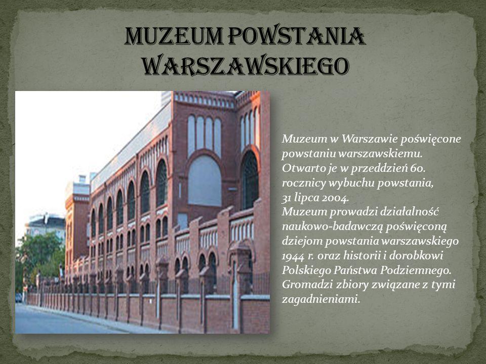 Muzeum w Warszawie poświęcone powstaniu warszawskiemu. Otwarto je w przeddzień 60. rocznicy wybuchu powstania, 31 lipca 2004. Muzeum prowadzi działaln