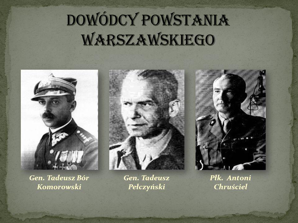 Gen. Tadeusz Bór Komorowski Gen. Tadeusz Pełczyński Płk. Antoni Chruściel