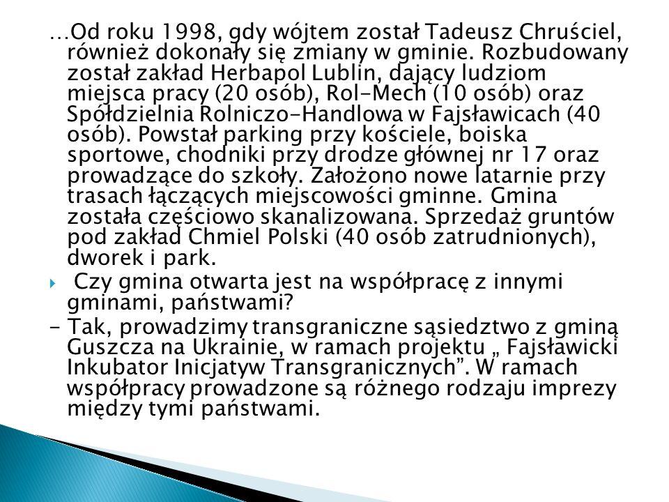…Od roku 1998, gdy wójtem został Tadeusz Chruściel, również dokonały się zmiany w gminie. Rozbudowany został zakład Herbapol Lublin, dający ludziom mi