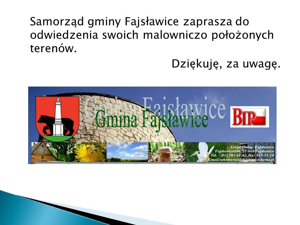 Samorząd gminy Fajsławice zaprasza do odwiedzenia swoich malowniczo położonych terenów. Dziękuję, za uwagę.