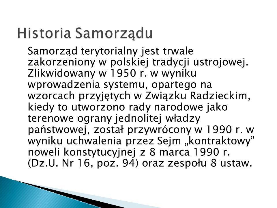 Samorząd terytorialny jest trwale zakorzeniony w polskiej tradycji ustrojowej. Zlikwidowany w 1950 r. w wyniku wprowadzenia systemu, opartego na wzorc
