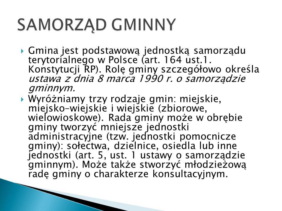 Gmina jest podstawową jednostką samorządu terytorialnego w Polsce (art. 164 ust.1. Konstytucji RP). Rolę gminy szczegółowo określa ustawa z dnia 8 mar