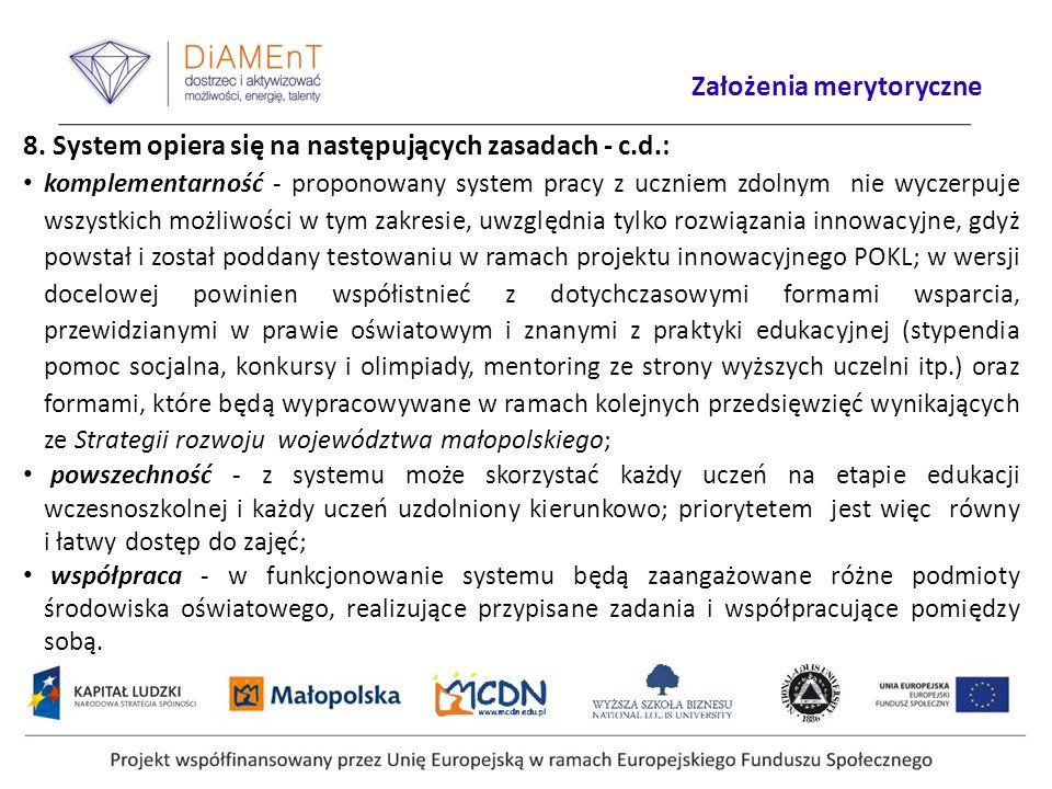 8. System opiera się na następujących zasadach - c.d.: komplementarność - proponowany system pracy z uczniem zdolnym nie wyczerpuje wszystkich możliwo