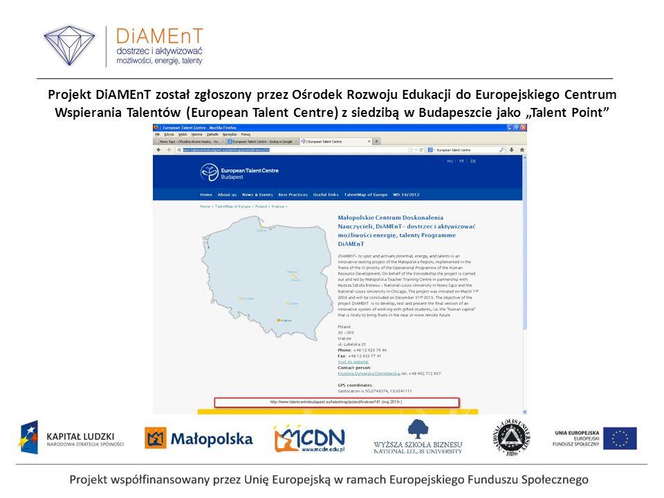 Projekt DiAMEnT został zgłoszony przez Ośrodek Rozwoju Edukacji do Europejskiego Centrum Wspierania Talentów (European Talent Centre) z siedzibą w Budapeszcie jako Talent Point