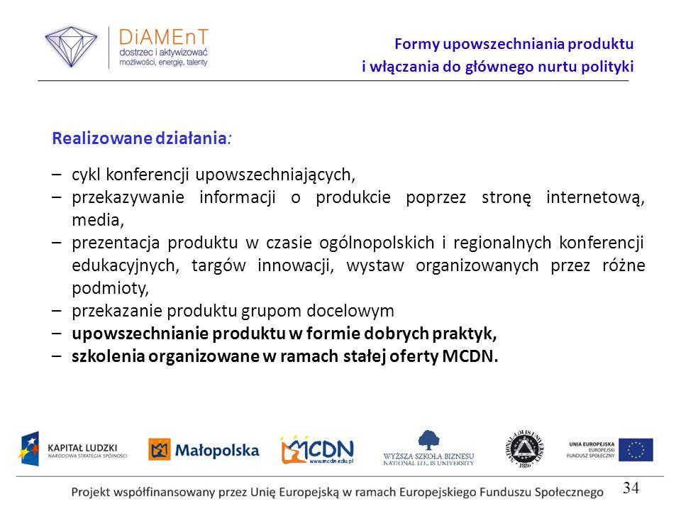 Realizowane działania: –cykl konferencji upowszechniających, –przekazywanie informacji o produkcie poprzez stronę internetową, media, –prezentacja produktu w czasie ogólnopolskich i regionalnych konferencji edukacyjnych, targów innowacji, wystaw organizowanych przez różne podmioty, –przekazanie produktu grupom docelowym –upowszechnianie produktu w formie dobrych praktyk, –szkolenia organizowane w ramach stałej oferty MCDN.