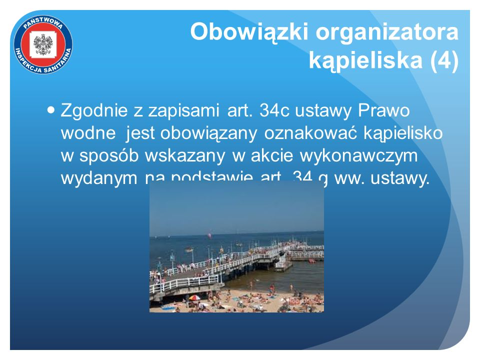 Obowiązki organizatora kąpieliska (4) Zgodnie z zapisami art. 34c ustawy Prawo wodne jest obowiązany oznakować kąpielisko w sposób wskazany w akcie wy