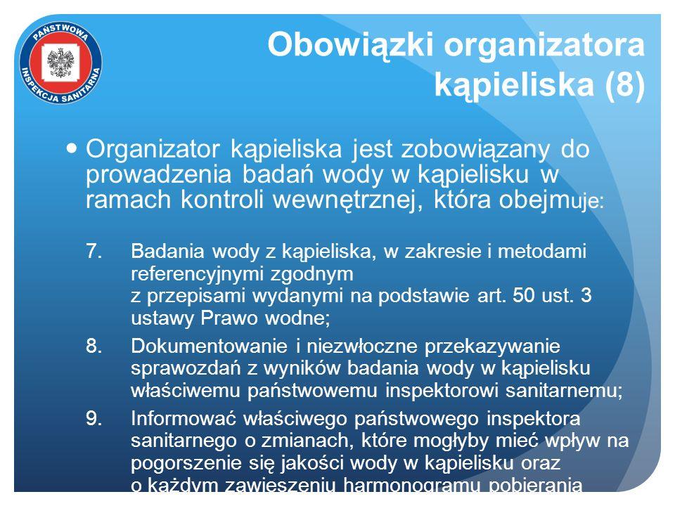 Obowiązki organizatora kąpieliska (8) Organizator kąpieliska jest zobowiązany do prowadzenia badań wody w kąpielisku w ramach kontroli wewnętrznej, kt