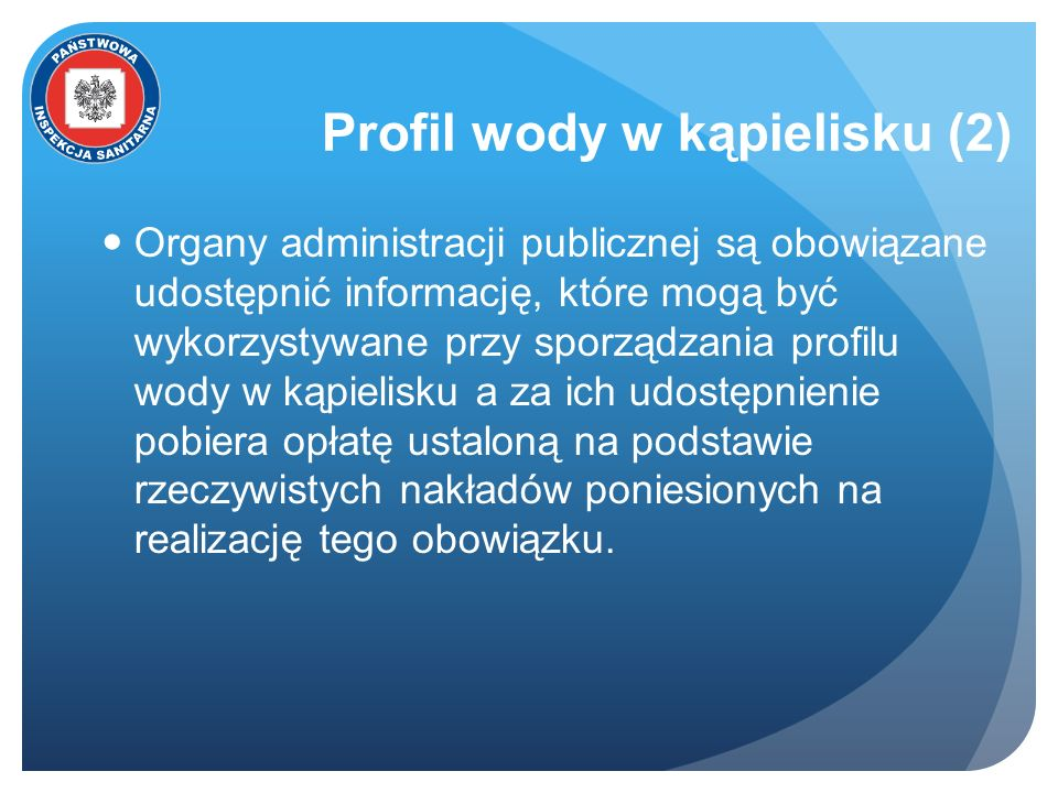 Profil wody w kąpielisku (2) Organy administracji publicznej są obowiązane udostępnić informację, które mogą być wykorzystywane przy sporządzania prof