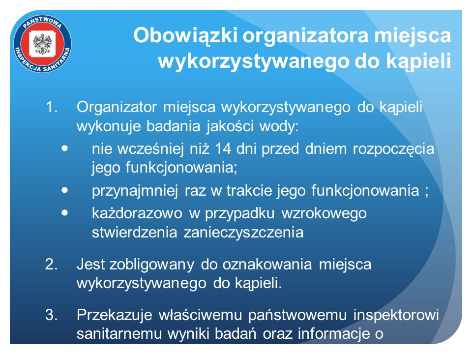 Obowiązki organizatora miejsca wykorzystywanego do kąpieli Organizator miejsca wykorzystywanego do kąpieli wykonuje badania jakości wody: nie wcześnie