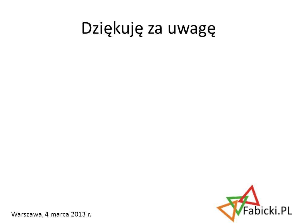 Dziękuję za uwagę Warszawa, 4 marca 2013 r.