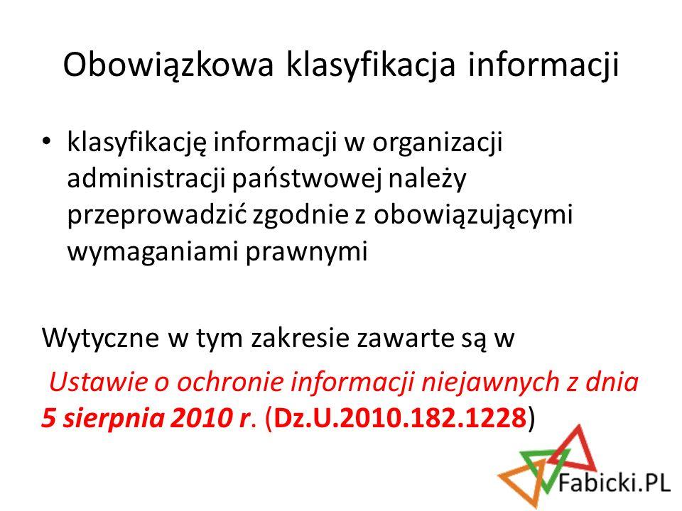 klasyfikację informacji w organizacji administracji państwowej należy przeprowadzić zgodnie z obowiązującymi wymaganiami prawnymi Wytyczne w tym zakre
