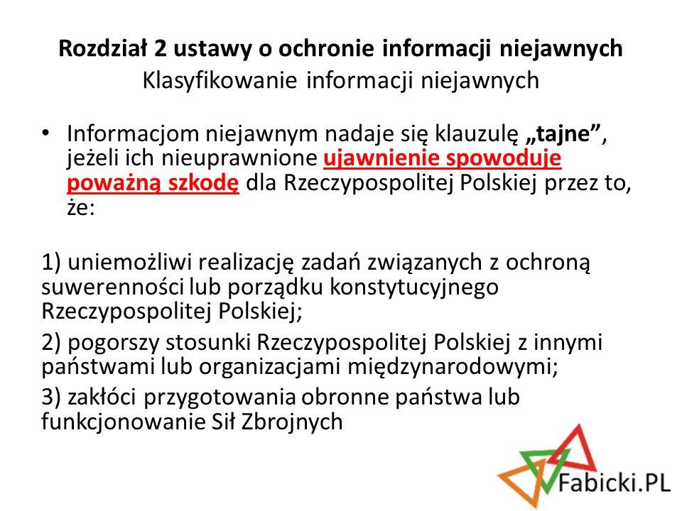 Informacjom niejawnym nadaje się klauzulę tajne, jeżeli ich nieuprawnione ujawnienie spowoduje poważną szkodę dla Rzeczypospolitej Polskiej przez to,