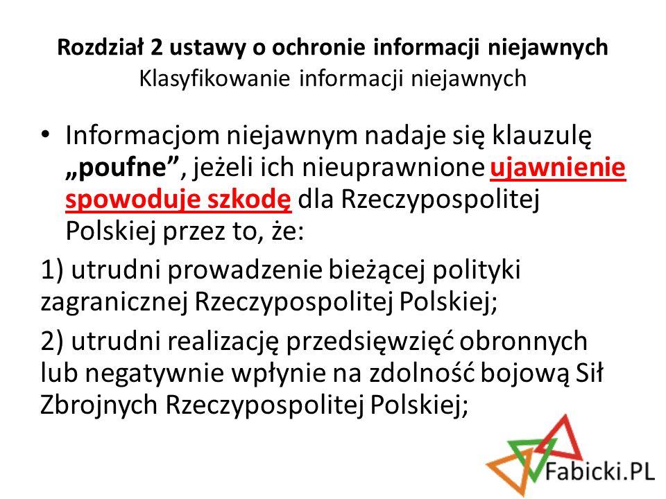 Informacjom niejawnym nadaje się klauzulę poufne, jeżeli ich nieuprawnione ujawnienie spowoduje szkodę dla Rzeczypospolitej Polskiej przez to, że: 1)