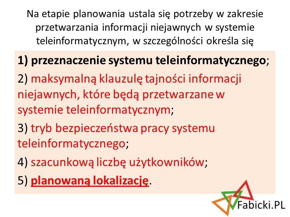 1) przeznaczenie systemu teleinformatycznego; 2) maksymalną klauzulę tajności informacji niejawnych, które będą przetwarzane w systemie teleinformatyc