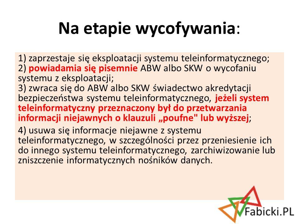 1) zaprzestaje się eksploatacji systemu teleinformatycznego; 2) powiadamia się pisemnie ABW albo SKW o wycofaniu systemu z eksploatacji; 3) zwraca się