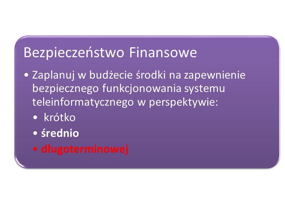 Bezpieczeństwo Finansowe Zaplanuj w budżecie środki na zapewnienie bezpiecznego funkcjonowania systemu teleinformatycznego w perspektywie: krótko śred
