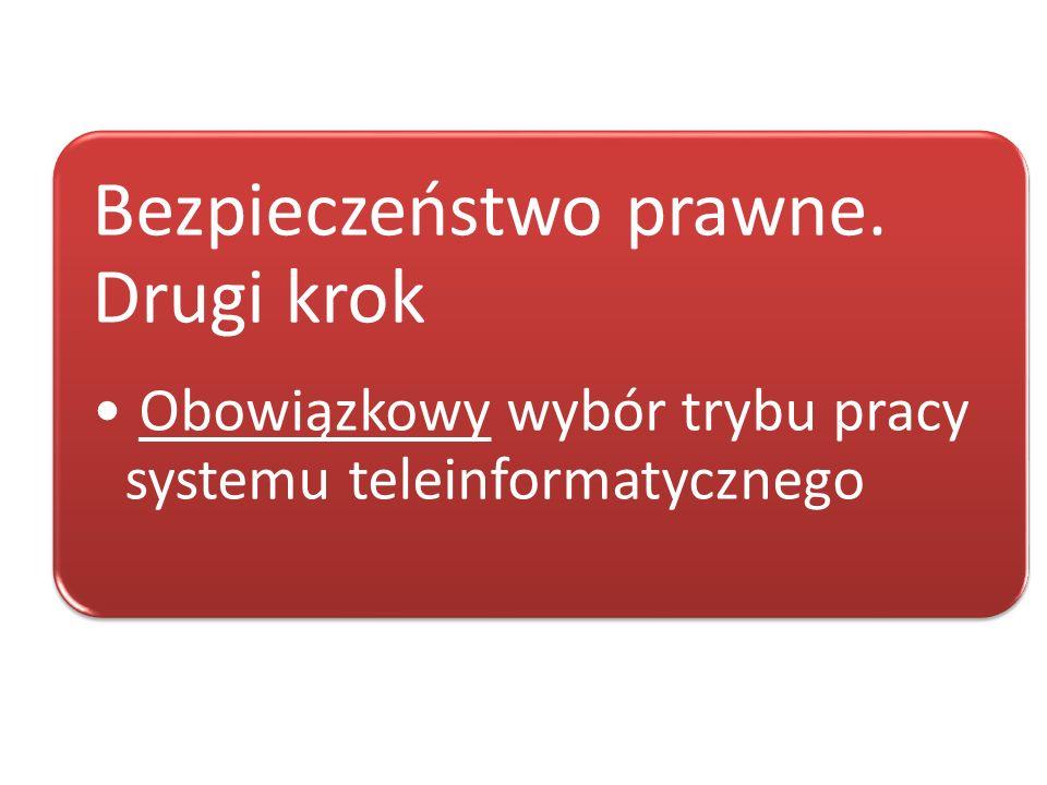 Bezpieczeństwo prawne. Drugi krok Obowiązkowy wybór trybu pracy systemu teleinformatycznego