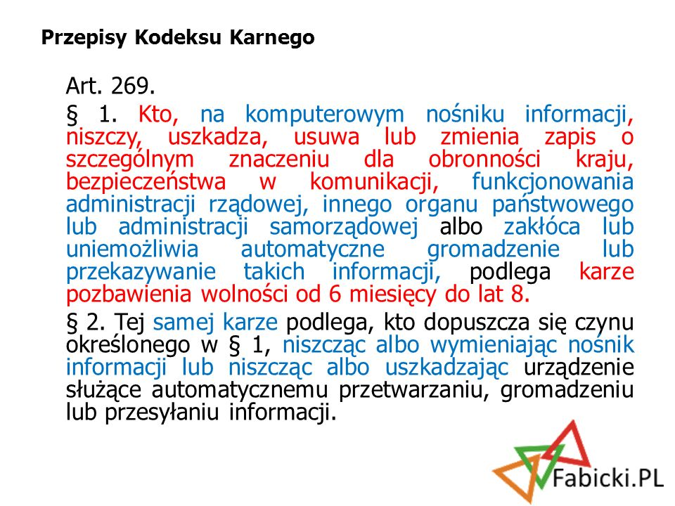 Przepisy Kodeksu Karnego Art. 269. § 1. Kto, na komputerowym nośniku informacji, niszczy, uszkadza, usuwa lub zmienia zapis o szczególnym znaczeniu dl