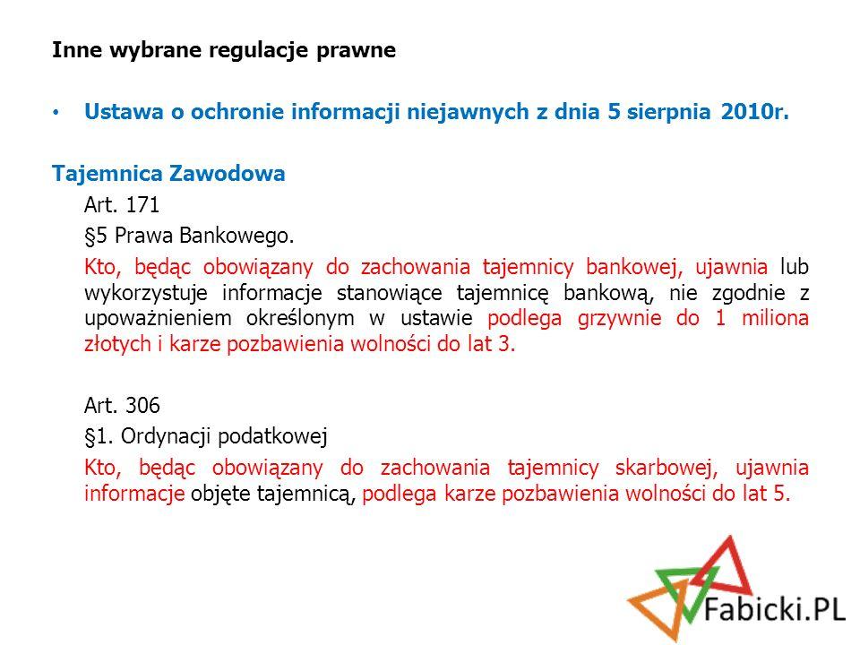 Inne wybrane regulacje prawne Ustawa o ochronie informacji niejawnych z dnia 5 sierpnia 2010r. Tajemnica Zawodowa Art. 171 §5 Prawa Bankowego. Kto, bę