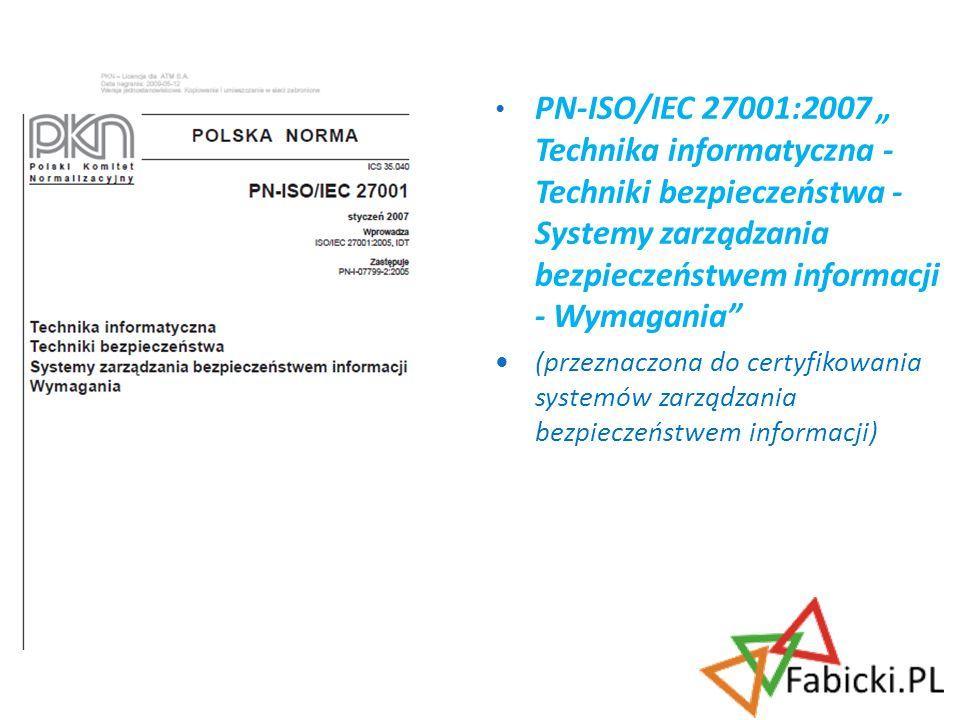 PN-ISO/IEC 27001:2007 Technika informatyczna - Techniki bezpieczeństwa - Systemy zarządzania bezpieczeństwem informacji - Wymagania (przeznaczona do c