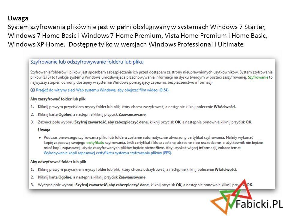 Uwaga System szyfrowania plików nie jest w pełni obsługiwany w systemach Windows 7 Starter, Windows 7 Home Basic i Windows 7 Home Premium, Vista Home