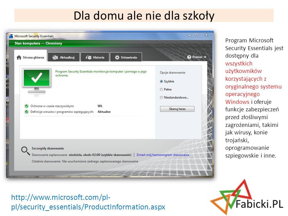 Dla domu ale nie dla szkoły Program Microsoft Security Essentials jest dostępny dla wszystkich użytkowników korzystających z oryginalnego systemu oper