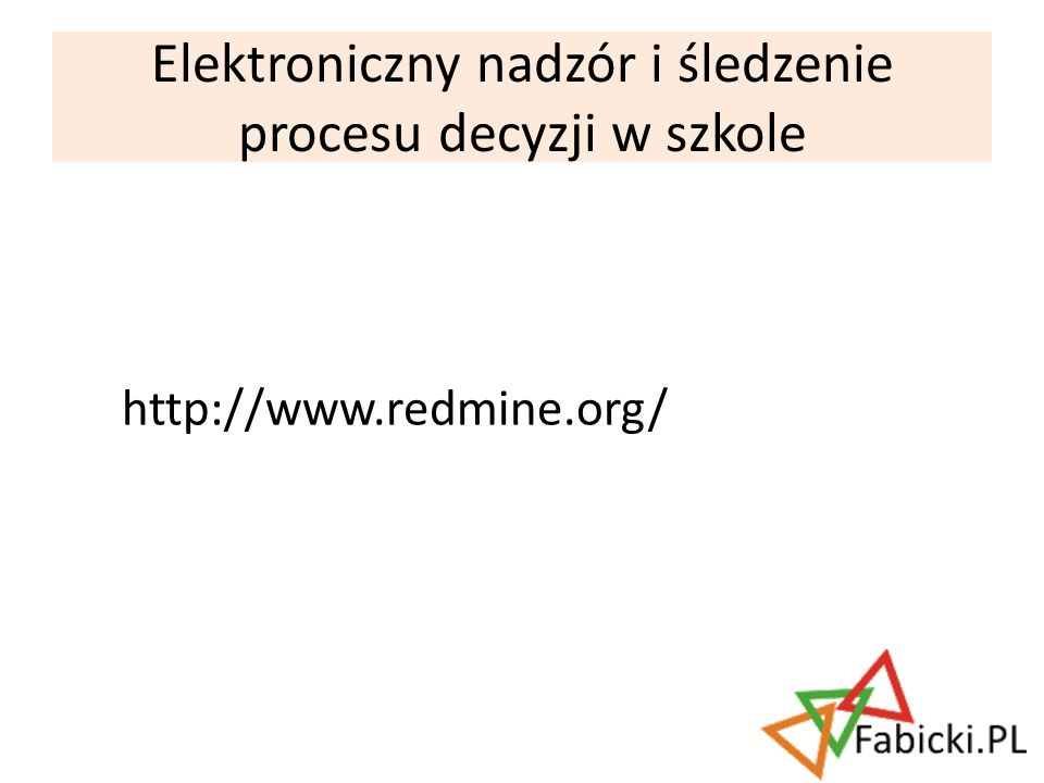 Elektroniczny nadzór i śledzenie procesu decyzji w szkole http://www.redmine.org/