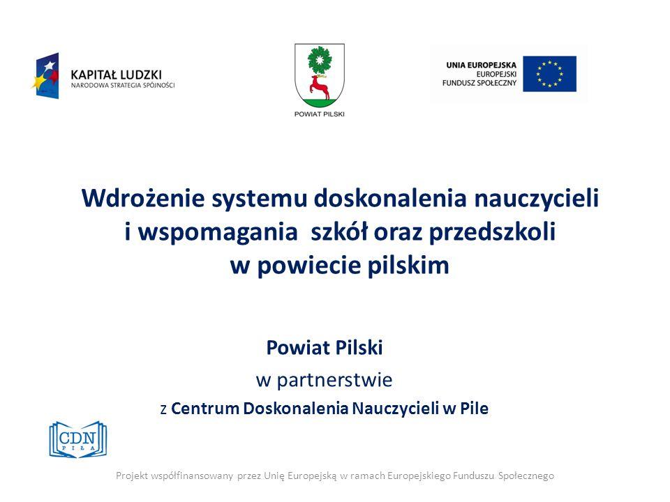 Wdrożenie systemu doskonalenia nauczycieli i wspomagania szkół oraz przedszkoli w powiecie pilskim Powiat Pilski w partnerstwie z Centrum Doskonalenia