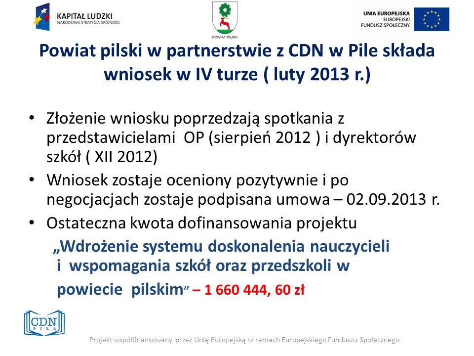 Powiat pilski w partnerstwie z CDN w Pile składa wniosek w IV turze ( luty 2013 r.) Złożenie wniosku poprzedzają spotkania z przedstawicielami OP (sie