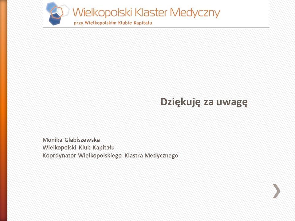 Dziękuję za uwagę Monika Glabiszewska Wielkopolski Klub Kapitału Koordynator Wielkopolskiego Klastra Medycznego
