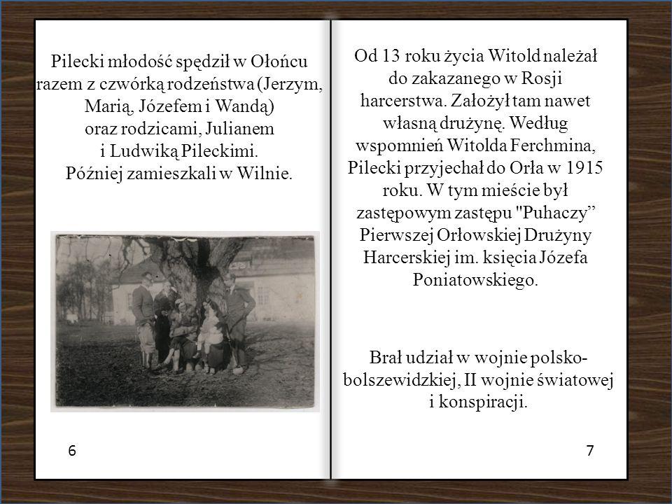 67 Pilecki młodość spędził w Ołońcu razem z czwórką rodzeństwa (Jerzym, Marią, Józefem i Wandą) oraz rodzicami, Julianem i Ludwiką Pileckimi. Później