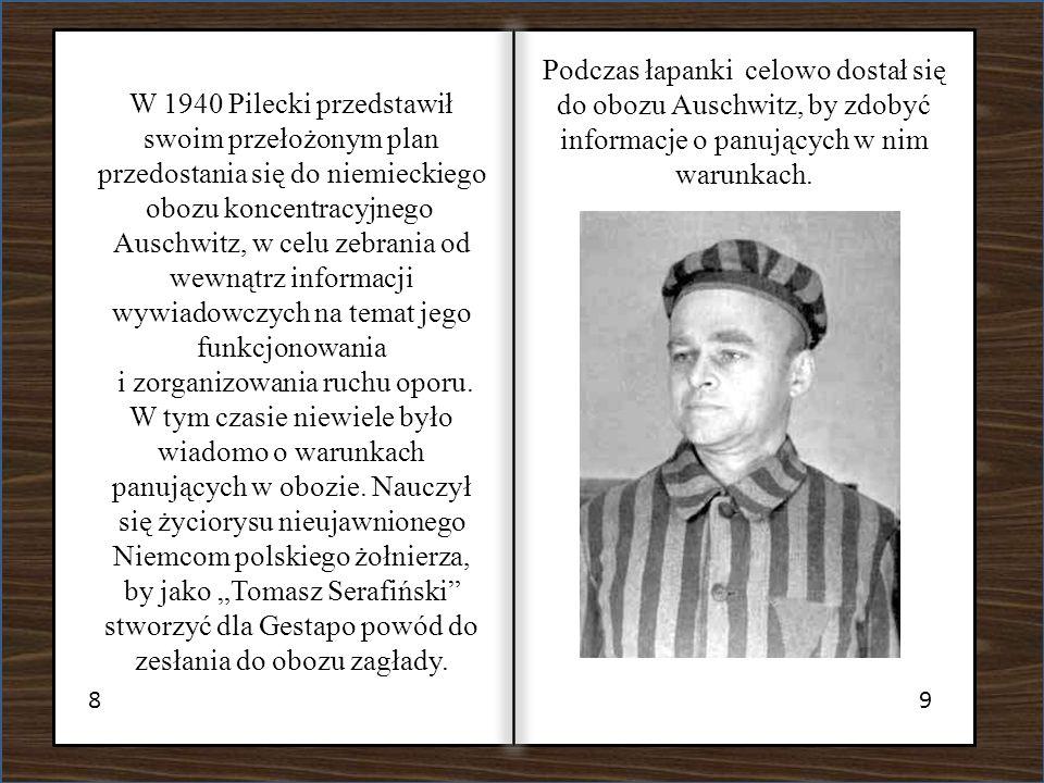 89 W 1940 Pilecki przedstawił swoim przełożonym plan przedostania się do niemieckiego obozu koncentracyjnego Auschwitz, w celu zebrania od wewnątrz in