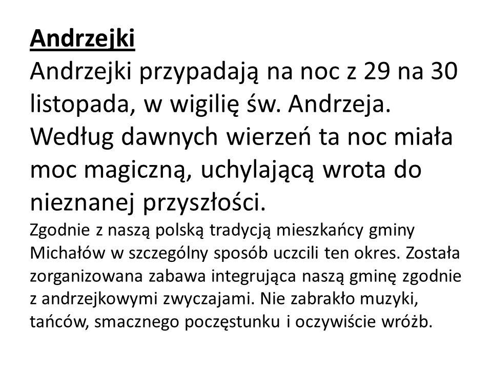 Andrzejki Andrzejki przypadają na noc z 29 na 30 listopada, w wigilię św. Andrzeja. Według dawnych wierzeń ta noc miała moc magiczną, uchylającą wrota