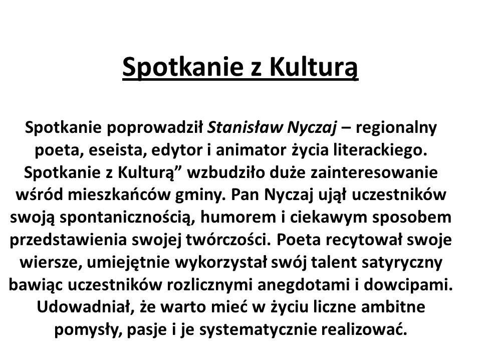 Spotkanie z Kulturą Spotkanie poprowadził Stanisław Nyczaj – regionalny poeta, eseista, edytor i animator życia literackiego. Spotkanie z Kulturą wzbu