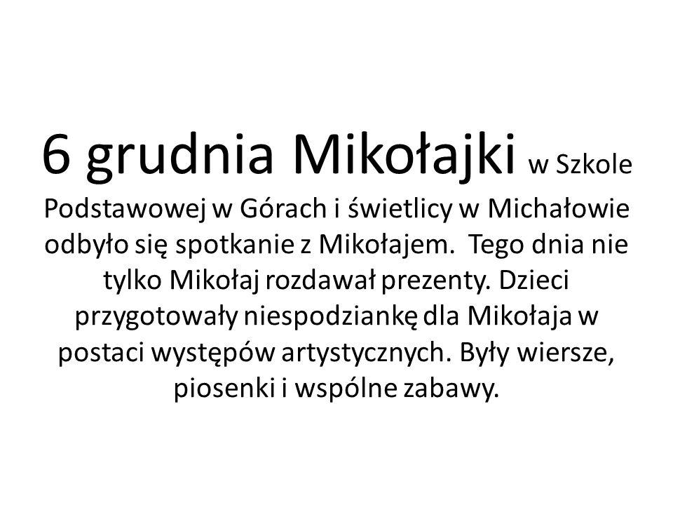 6 grudnia Mikołajki w Szkole Podstawowej w Górach i świetlicy w Michałowie odbyło się spotkanie z Mikołajem. Tego dnia nie tylko Mikołaj rozdawał prez