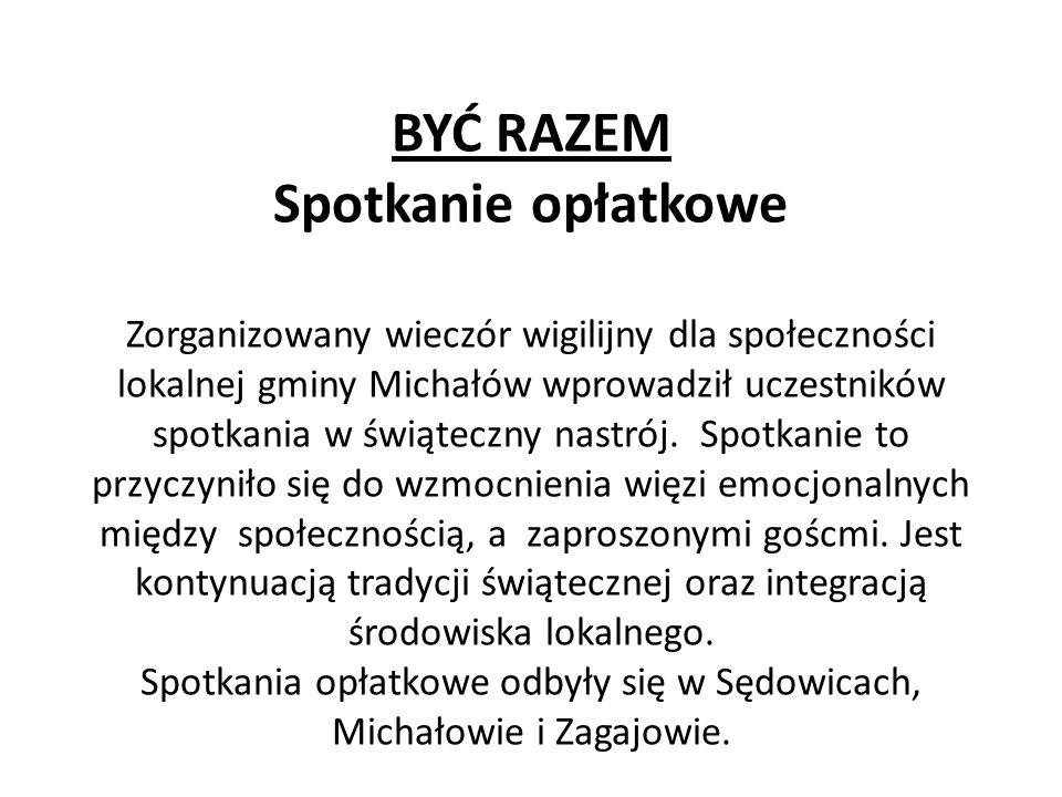 BYĆ RAZEM Spotkanie opłatkowe Zorganizowany wieczór wigilijny dla społeczności lokalnej gminy Michałów wprowadził uczestników spotkania w świąteczny n