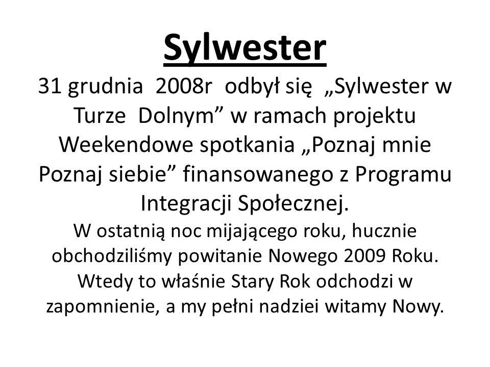 Sylwester 31 grudnia 2008r odbył się Sylwester w Turze Dolnym w ramach projektu Weekendowe spotkania Poznaj mnie Poznaj siebie finansowanego z Programu Integracji Społecznej.