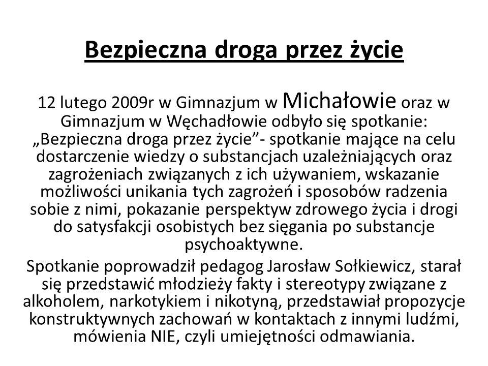 Bezpieczna droga przez życie 12 lutego 2009r w Gimnazjum w Michałowie oraz w Gimnazjum w Węchadłowie odbyło się spotkanie: Bezpieczna droga przez życi