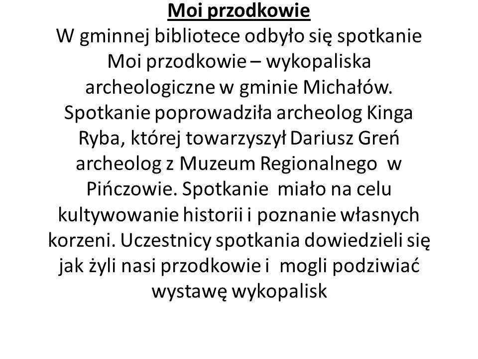 Moi przodkowie W gminnej bibliotece odbyło się spotkanie Moi przodkowie – wykopaliska archeologiczne w gminie Michałów. Spotkanie poprowadziła archeol