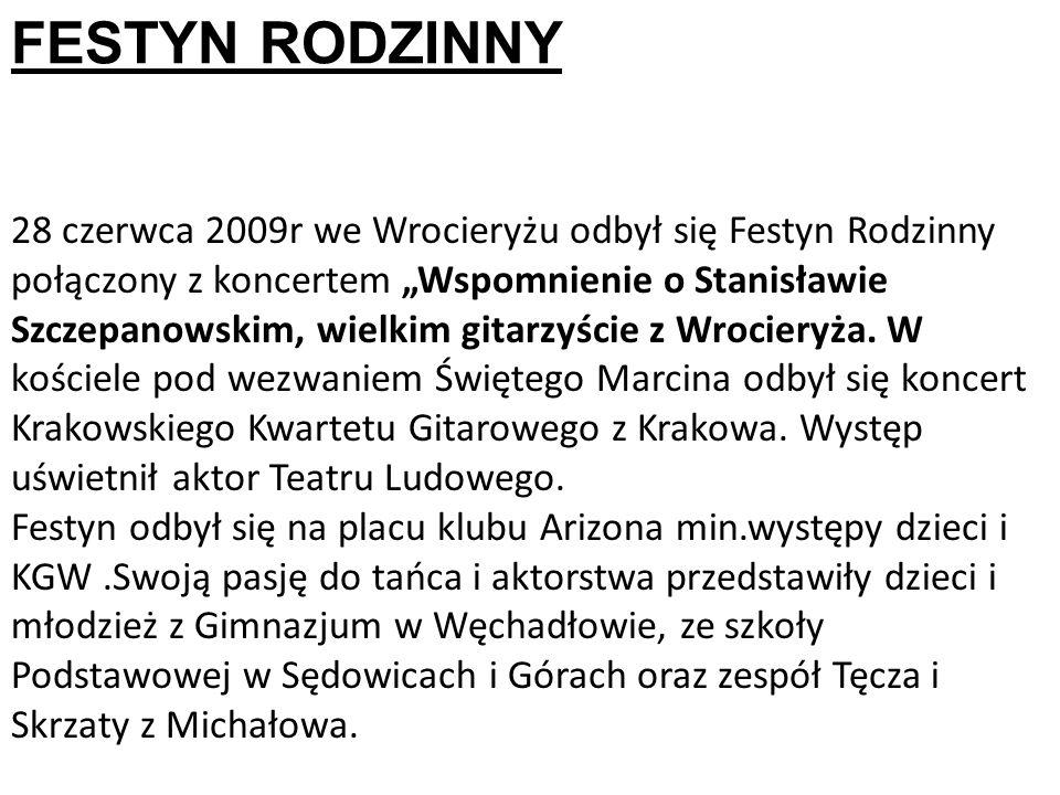 FESTYN RODZINNY 28 czerwca 2009r we Wrocieryżu odbył się Festyn Rodzinny połączony z koncertem Wspomnienie o Stanisławie Szczepanowskim, wielkim gitarzyście z Wrocieryża.
