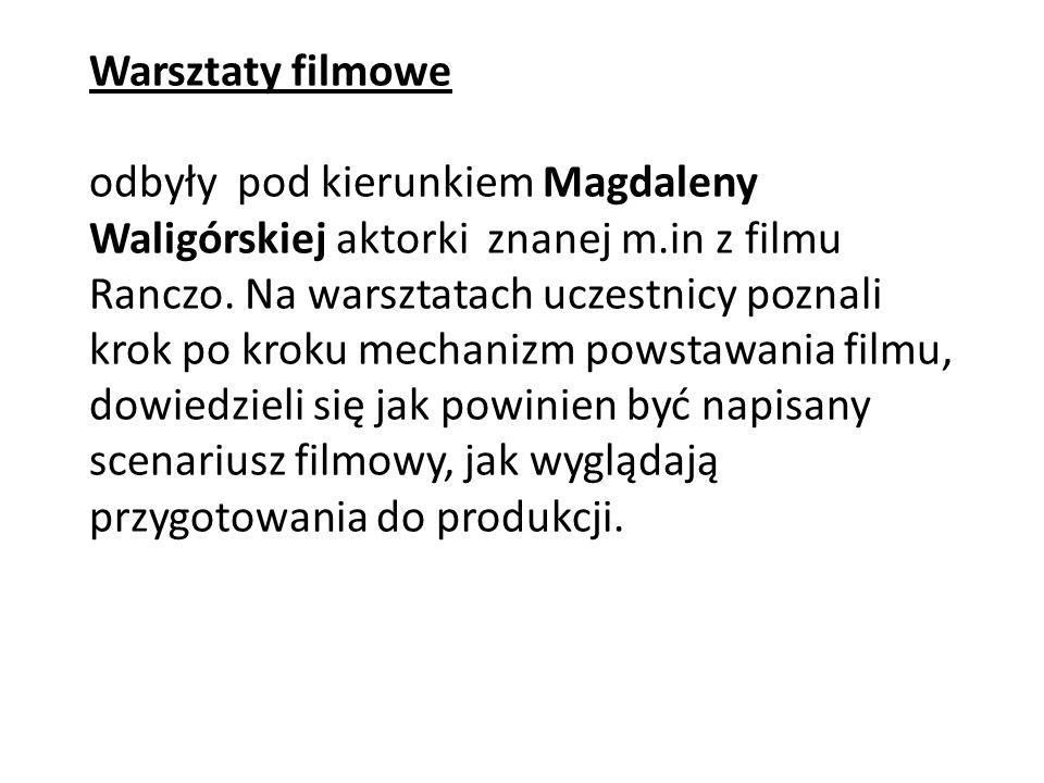 Warsztaty filmowe odbyły pod kierunkiem Magdaleny Waligórskiej aktorki znanej m.in z filmu Ranczo. Na warsztatach uczestnicy poznali krok po kroku mec