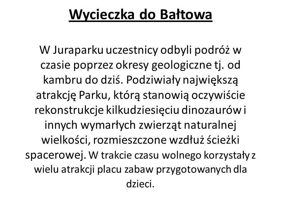 Wycieczka do Bałtowa W Juraparku uczestnicy odbyli podróż w czasie poprzez okresy geologiczne tj. od kambru do dziś. Podziwiały największą atrakcję Pa