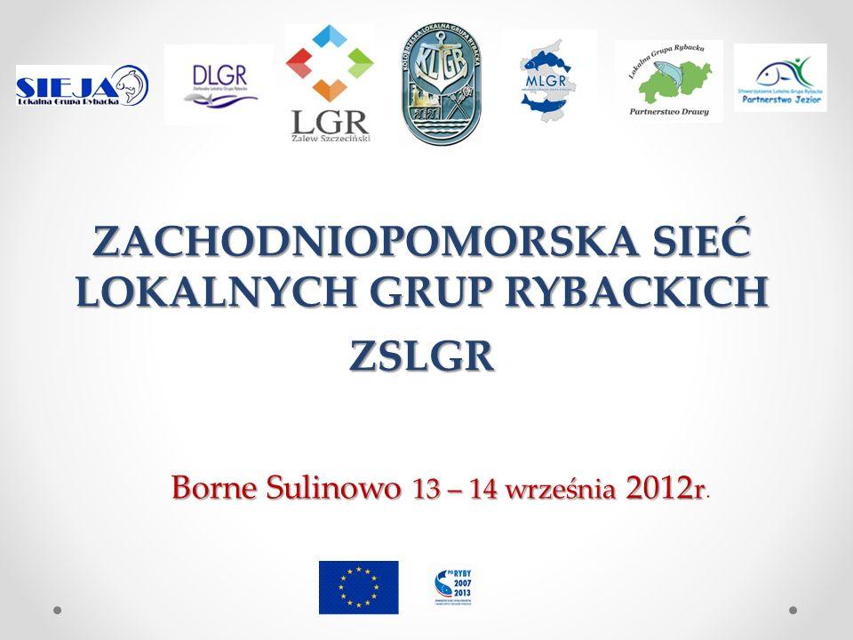 Z ACHODNIOPOMORSKA S IEĆ L OKALNYCH G RUP R YBACKICH Cele główne Sieci LGR zdefiniowano jako: podnoszenie wiedzy i umiejętności; wymiana doświadczeń; lobbowanie ważnych rozwiązań dotyczących rozwoju obszarów rybackich, w tym zrównoważonego rozwoju Gmin objętych działaniem LSROR opracowanych dla poszczególnych Grup; promocja programu operacyjnego RYBY 2007-2013; nawiązywanie, rozwijanie i podtrzymywanie współpracy regionalnej, krajowej i międzynarodowej.