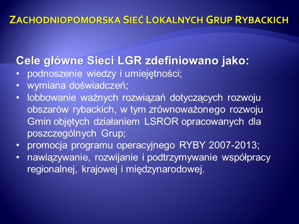 Z ACHODNIOPOMORSKA S IEĆ L OKALNYCH G RUP R YBACKICH Cele główne Sieci LGR zdefiniowano jako: podnoszenie wiedzy i umiejętności; wymiana doświadczeń;