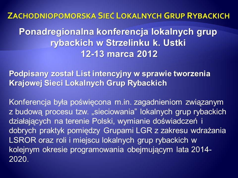Z ACHODNIOPOMORSKA S IEĆ L OKALNYCH G RUP R YBACKICH Ponadregionalna konferencja lokalnych grup rybackich w Strzelinku k. Ustki 12-13 marca 2012 12-13