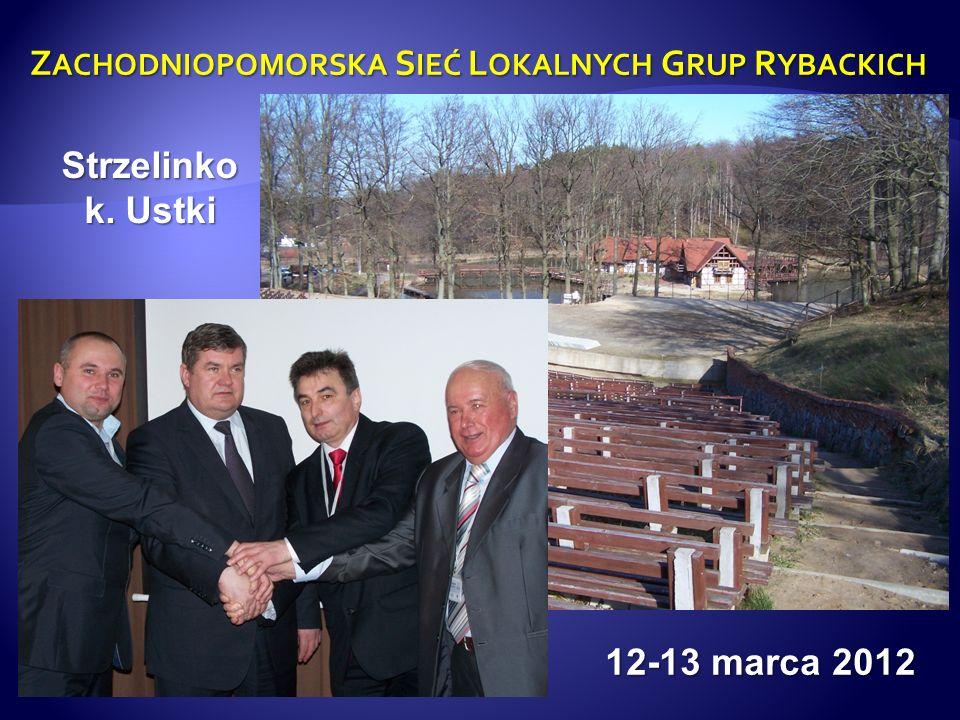 Z ACHODNIOPOMORSKA S IEĆ L OKALNYCH G RUP R YBACKICH 12-13 marca 2012 Strzelinko k. Ustki