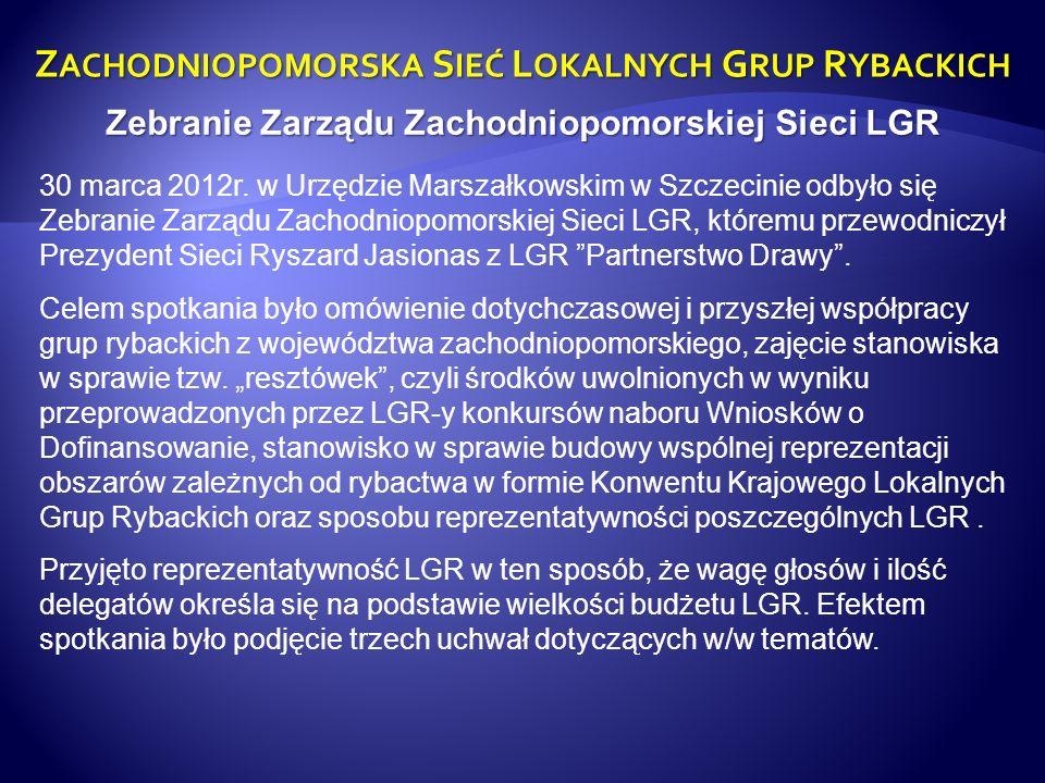 Z ACHODNIOPOMORSKA S IEĆ L OKALNYCH G RUP R YBACKICH Zebranie Zarządu Zachodniopomorskiej Sieci LGR 30 marca 2012r. w Urzędzie Marszałkowskim w Szczec