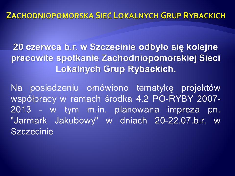 Z ACHODNIOPOMORSKA S IEĆ L OKALNYCH G RUP R YBACKICH 20 czerwca b.r. w Szczecinie odbyło się kolejne pracowite spotkanie Zachodniopomorskiej Sieci Lok