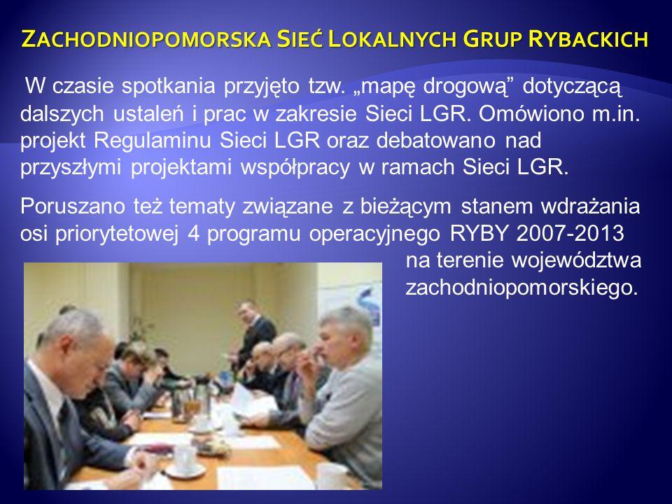 Z ACHODNIOPOMORSKA S IEĆ L OKALNYCH G RUP R YBACKICH W czasie spotkania przyjęto tzw. mapę drogową dotyczącą dalszych ustaleń i prac w zakresie Sieci