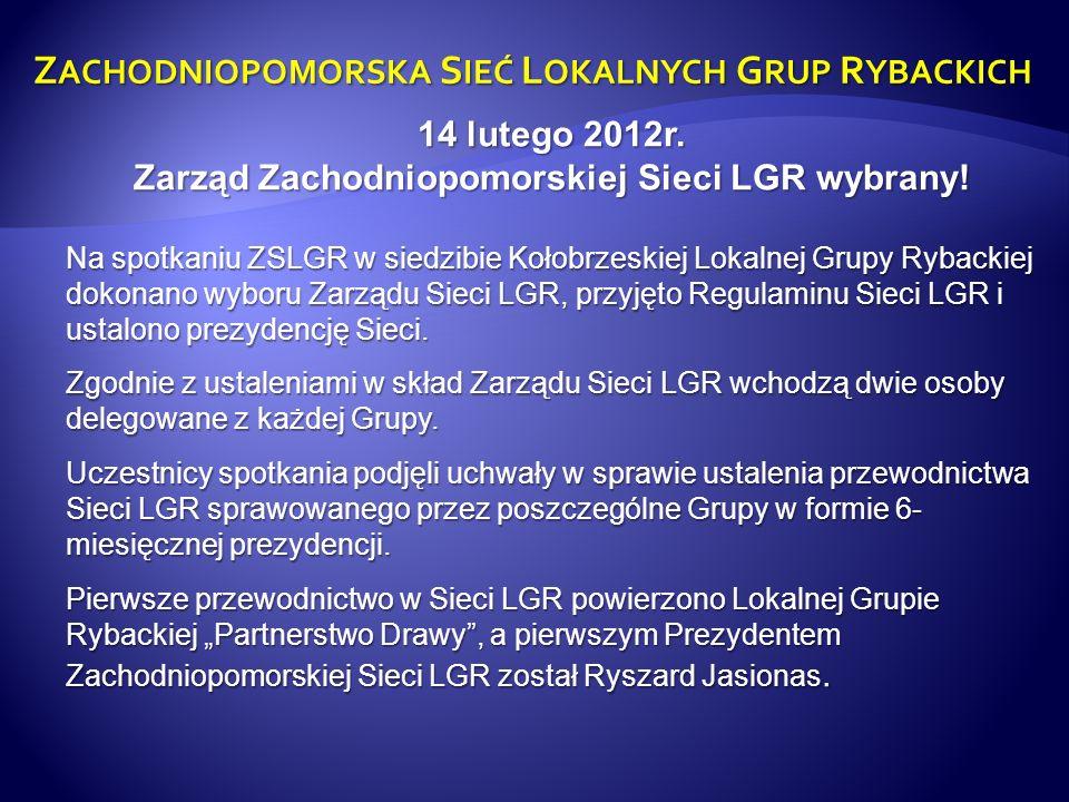 Z ACHODNIOPOMORSKA S IEĆ L OKALNYCH G RUP R YBACKICH Zarząd Zachodniopomorskiej Sieci LGR wybrany.